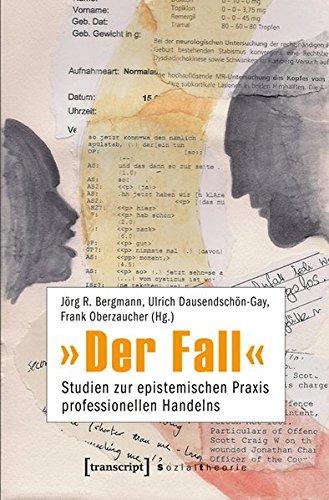 9783837619690: »Der Fall«: Studien zur epistemischen Praxis professionellen Handelns