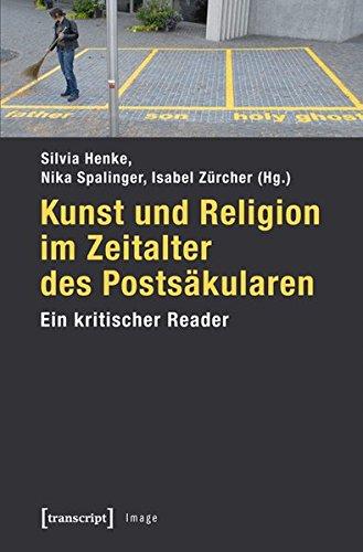 Kunst und Religion im Zeitalter des Postsäkularen: Henke, Silvia (Herausgeber):