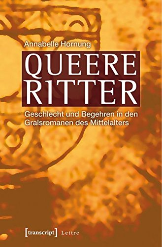 9783837620580: Queere Ritter: Geschlecht und Begehren in den Gralsromanen des Mittelalters