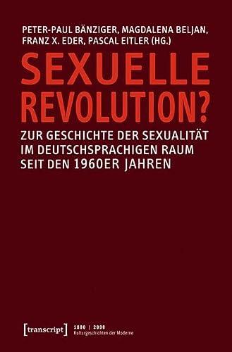 9783837620641: Sexuelle Revolution?: Zur Geschichte der Sexualität im deutschsprachigen Raum seit den 1960er Jahren