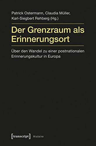 9783837620665: Der Grenzraum als Erinnerungsort: Über den Wandel zu einer postnationalen Erinnerungskultur in Europa