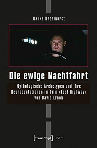 9783837620795: Die ewige Nachtfahrt: Mythologische Archetypen und ihre Repr�sentationen im Film �Lost Highway� von David Lynch