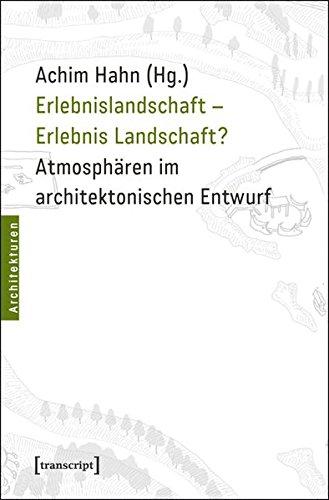 9783837621006: Erlebnislandschaft - Erlebnis Landschaft?: Atmosphären im architektonischen Entwurf