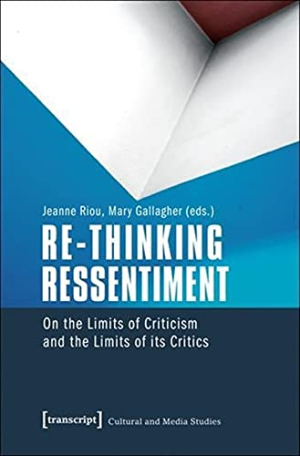 Re-Thinking Ressentiment: On the Limits of Criticism and the Limits of its Critics: Jeanne Riou, ...