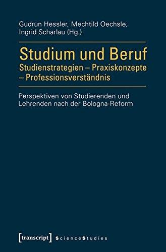 9783837621563: Studium und Beruf: Studienstrategien - Praxiskonzepte - Professionsverständnis: Perspektiven von Studierenden und Lehrenden nach der Bologna-Reform
