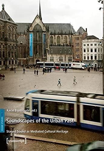 9783837621792: Soundscapes of the Urban Past: Staged Sound as Mediated Cultural Heritage (Sound Studies)