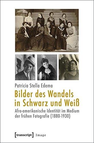9783837622034: Bilder des Wandels in Schwarz und Wei�: Afro-amerikanische Identit�t im Medium der fr�hen Fotografie (1880-1930)