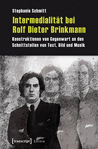 Intermedialität bei Rolf Dieter Brinkmann. Konstruktionen von Gegenwart an den Schnittstellen ...