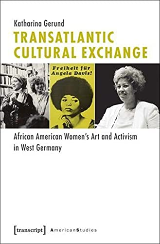 9783837622737: Transatlantic Cultural Exchange: African American Women's Art and Activism in West Germany (American Studies)