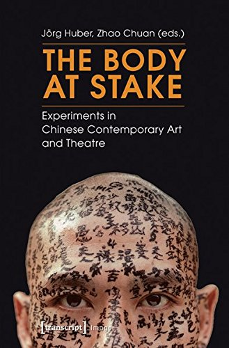 9783837623093: The Body at Stake: Experiments in Chinese Contemporary Art and Theatre (Image)