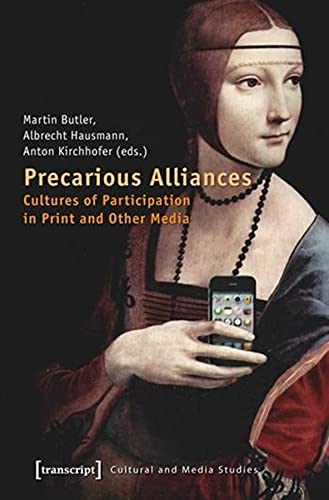 Precarious Alliances: Cultures of Participation in Print and Other Media (Cultural and Media ...