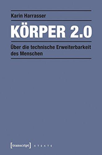 Korper 2.0: Uber die technische Erweiterbarkeit des: Karin Harrasser