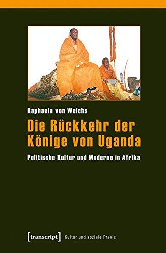9783837623840: Die Rückkehr der Könige von Uganda: Politische Kultur und Moderne in Afrika