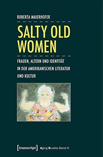 9783837624458: Salty Old Women: Frauen, Altern und Identität in der amerikanischen Literatur und Kultur