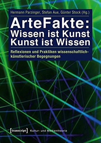 9783837624502: ArteFakte: Wissen ist Kunst - Kunst ist Wissen: Reflexionen und Praktiken wissenschaftlich-künstlerischer Begegnungen
