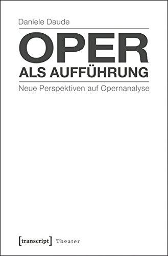 9783837624939: Oper als Aufführung: Neue Perspektiven auf Opernanalyse