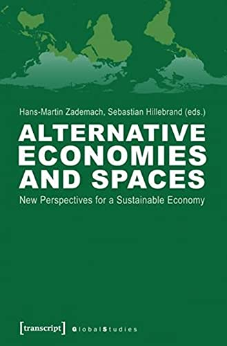 9783837624984: Alternative Economies and Spaces: New Perspectives for a Sustainable Economy (Global Studies)