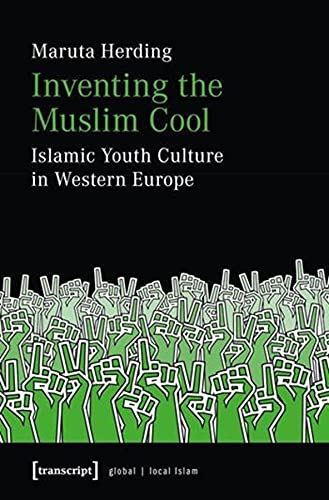 9783837625110: Inventing the Muslim Cool: Islamic Youth Culture in Western Europe (Global/Local Islam)