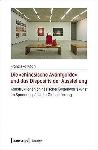 Die chinesische Avantgarde und das Dispositiv der Ausstellung: Konstruktionen chinesischer ...