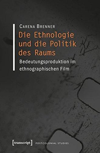 9783837626377: Die Ethnologie und die Politik des Raums: Bedeutungsproduktion im ethnographischen Film