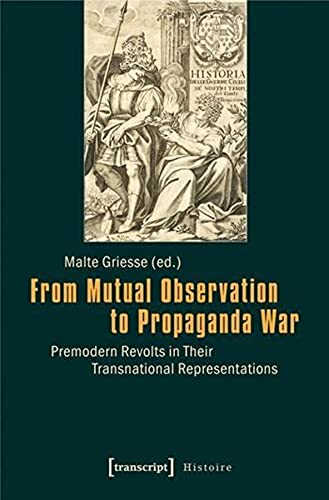 From Mutual Observation to Propaganda War: Premodern Revolts in Their Transnational Representations...