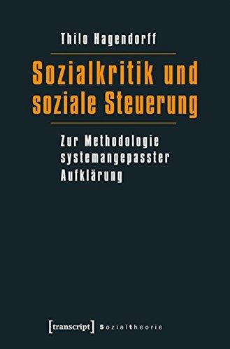 9783837626605: Sozialkritik und soziale Steuerung: Zur Methodologie systemangepasster Aufklärung
