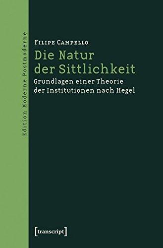 9783837626667: Die Natur der Sittlichkeit: Grundlagen einer Theorie der Institutionen nach Hegel