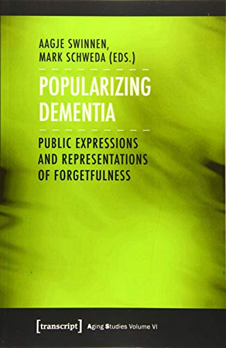Popularizing Dementia: Public Expressions and Representations of Forgetfulness: Aafje Swinnen, Mark...