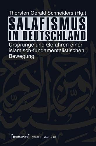 9783837627114: Salafismus in Deutschland: Ursprünge und Gefahren einer islamisch-fundamentalistischen Bewegung