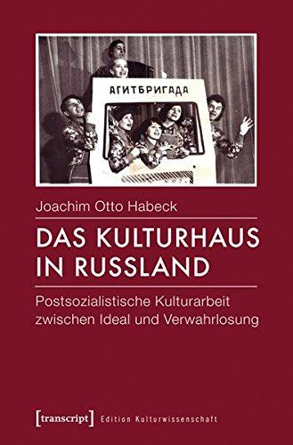 9783837627121: Das Kulturhaus in Russland: Postsozialistische Kulturarbeit zwischen Ideal und Verwahrlosung