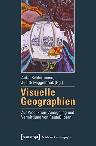 9783837627206: Visuelle Geographien: Zur Produktion, Aneignung und Vermittlung von RaumBildern