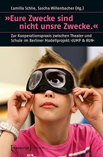 9783837627381: 'Eure Zwecke sind nicht unsre Zwecke.': Zur Kooperationspraxis zwischen Theater und Schule im Berliner Modellprojekt 'JUMP & RUN'