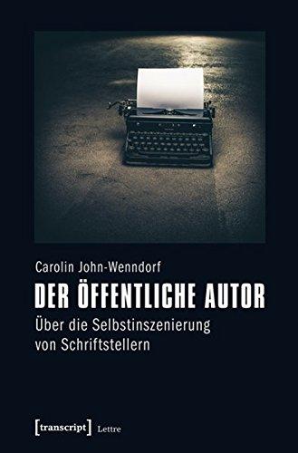 9783837627572: Der öffentliche Autor: Über die Selbstinszenierung von Schriftstellern