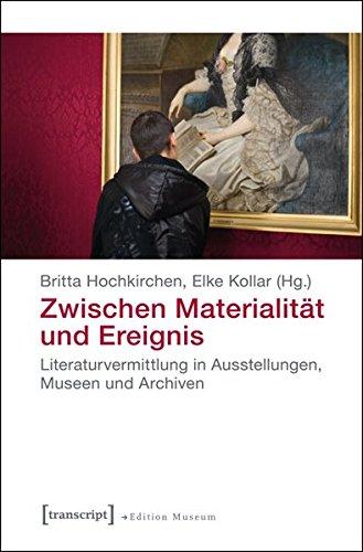 9783837627626: Zwischen Materialität und Ereignis: Literaturvermittlung in Ausstellungen, Museen und Archiven