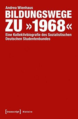 9783837627770: Bildungswege zu »1968«: Eine Kollektivbiografie des Sozialistischen Deutschen Studentenbundes