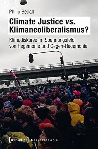9783837628067: Climate Justice vs. Klimaneoliberalismus?: Klimadiskurse im Spannungsfeld von Hegemonie und Gegen-Hegemonie