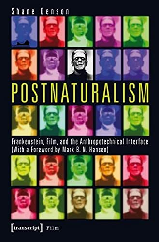 9783837628173: Postnaturalism: Frankenstein, Film, and the Anthropotechnical Interface (Film Studies)