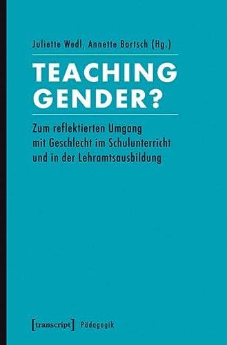 9783837628227: Teaching Gender?: Zum reflektierten Umgang mit Geschlecht im Schulunterricht und in der Lehramtsausbildung