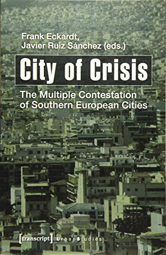 9783837628425: City of Crisis: The Multiple Contestation of Southern European Cities (Urban Studies)
