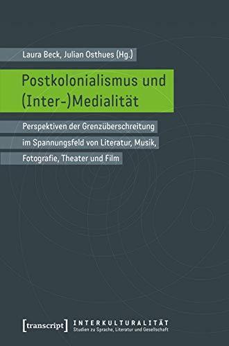 Postkolonialismus und (Inter-)Medialitat: Perspektiven der Grenzuberschreitung im: Laura Beck, Julian