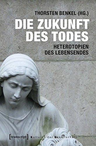 Die Zukunft des Todes: Heterotopien des Lebensendes (Paperback)