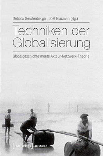 9783837630213: Techniken der Globalisierung: Globalgeschichte meets Akteur-Netzwerk-Theorie (Histoire)