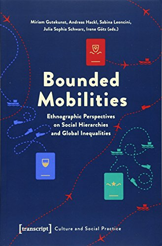 9783837631234: Bounded Mobilities: Ethnographic Perspectives on Social Hierarchies & Global Inequalities (Culture Social Practice Series)