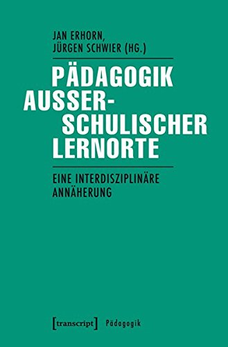 9783837631326: Pädagogik außerschulischer Lernorte: Eine interdisziplinäre Annäherung