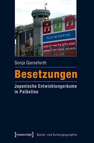 9783837631401: Besetzungen - Japanische Entwicklungsräume in Palästina (Sozial- und Kulturgeographie)