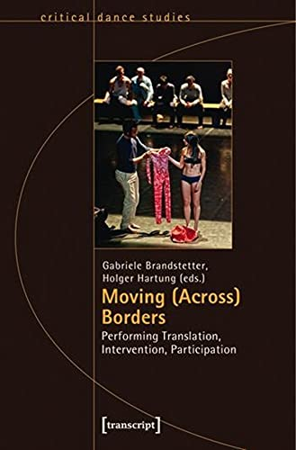 9783837631654: Moving (Across) Borders: Performing Translation, Intervention, Participation (TanzScripte)