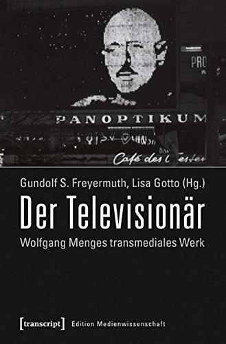 9783837631784: Der Televisionär: Wolfgang Menges transmediales Werk. Kritische und dokumentarische Perspektiven