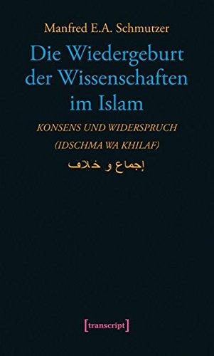 9783837631968: Die Wiedergeburt der Wissenschaften im Islam: Konsens und Widerspruch (idschma wa khilaf) (Science Studies)