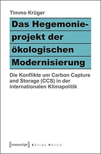 9783837632330: Das Hegemonieprojekt der ökologischen Modernisierung: Die Konflikte um Carbon Capture and Storage (CCS) in der internationalen Klimapolitik