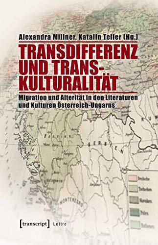 9783837632484: Transdifferenz und Transkulturalität: Migration und Alterität in den Literaturen und Kulturen Österreich-Ungarns